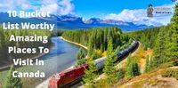 10 Bucket List Worthy Amazing Places To Visit In Canada.jpg