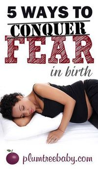 A few things that a mother-to-be can do to help her overcome fear in childbirth: