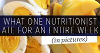 What One Nutritionist Ate for an Entire Week (in Pictures) | Women's Health Magazine