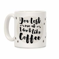 �œ� Handcrafted in USA! �œ� Support American Artisans You Lost Me At I Don't Like Coffee Ceramic Coffee Mug $14.99