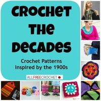 Crochet the Decades: Crochet Patterns Inspired by the 1900s