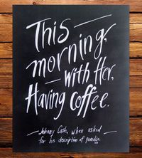 "Johnny Cash Coffee Quote Art Print | ""This morning, with her, having coffee."" That's the response J...so cool, the rare quote print that girls and guys will like."