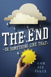 The End or Something Like That by Ann Dee Eillis   Publisher: Dial   Publication Date: May 1, 2014   #YA Contemporary / social issues / coping with loss #ghosts