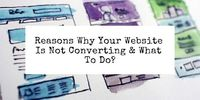 Reasons Why Your Website Is Not Converting & What To Do?