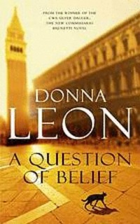 A Question of Belief by Donna Leon. Commissario Guido Brunetti series. Located in the library - MYSTERY LEON