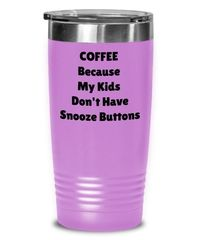 Funny Coffee Tumbler, Gift For Mom Or Dad, Tumbler Cup, Drink Tumbler, Coffee Because My Kids Don't Have Snooze Buttons Funny Travel Mug $19.95