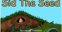 This is an online version of 'Sid The Seed' by Daniel R. Pagan. Sid loves his home underground and does not want to grow up and venture into the big world outside until......... This is a beautiful story with multiple teaching points, and an inspi...
