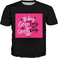 ROTS Today Is A Good Day To Have A Good Day T-Shirt $25.00