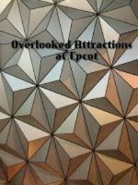 Overlooked Attractions Part 1 - Epcot Edition ~ WDW Hints
