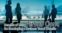 Benefits of Using Airbnb Clone for Developing a Business Travel Website