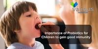 Importance of Probiotics for Children to Gain Good Immunity