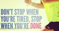 It might take longer than some people, but make sure you do all of your workout. Don't give up because you're tired