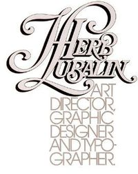 Herb Lubalin said, �€œWhat I do is not really typography,�€ he said. �€œI think of typography as an essentially mechanical means of putting characters down on a page. I design with letters. Aaron Burns calls it, �€˜t...
