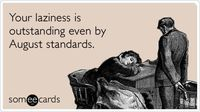 Your laziness is outstanding even by August standards.