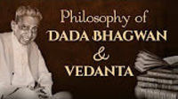 What is the difference between philosophy of Dada Bhagwan and Vedanta? Do the scriptures prescribe same principles or do they vary from each other?  To know more please click on:  English: https://www.dadabhagwan.org/path-to-happiness/akram-vignan/ ...