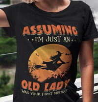Funny Witch Shirt Assuming I'm Just An Old Lady Was Your First Mistake T-shirt Halloween Witches Tee Gift For Women Riding Broom Fall $16.65