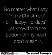 No matter what I say merry Christmas or Happy Holidays sarcastic humor #sarcasm #sarcastichumor #funny #humor #PMSLweb