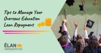 Smart Tips to Manage Your Overseas Education Loan Repayments