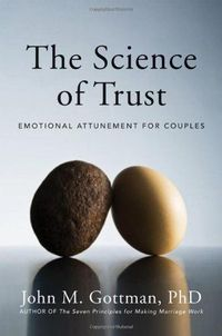 The Science of Trust: Emotional Attunement for Couples by John M. Gottman Ph.D. http://www.amazon.com/dp/0393705951/ref=cm sw r pi dp q28gwb1A2GGPY