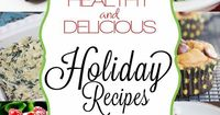 These recipes make healthy eating during the holidays easy and delicious.