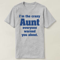 I'm The Crazy Aunt Everyone Warned You About T-shirt, Aunt T-shirt, Gift for Aunt, Funny Gift for Aunt. Aunt T-shirt. Crazy Aunt Shirt $16.50