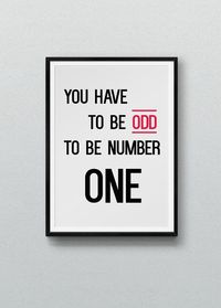 You have to be ODD.
