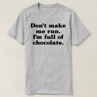 Don't Make Me Run I'm Full Of Chocolate Shirt, Heather Shirt, Funny Running T-shirt, Ladies and Mens Unisex shirt for funny chocolate lover $16.50