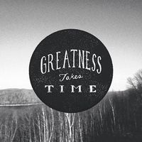 Greatness takes time | Inspirational Quotes