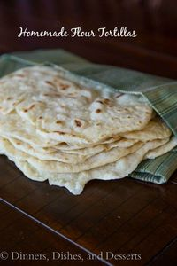 Homemade Flour Tortillas | Dinners, Dishes and Desserts
