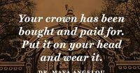 Your crown has been bought and paid for. Put it on your head and wear it.