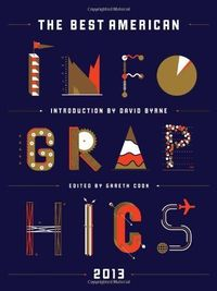 The Best American Infographics 2013 by Gareth Cook,http://www.amazon.com/dp/0547973373/ref=cm sw r pi dp OdYWsb1XSMFHPA74