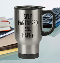 Self Partnered And Happy Stainless Travel Mug - Singles Day Gift - Stainless Steel Coffee or Tea Cup $27.95